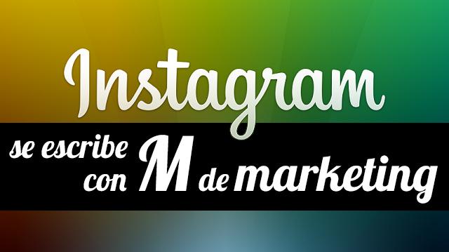 Instagram se escribe con M de marketing